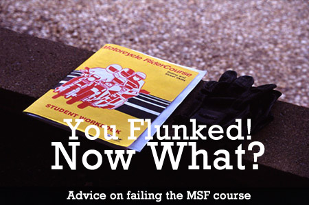 You may have failed the MSF course, but don't give up! Here's how to get back in the saddle and make sure your second (or third, or fourth) try is a successful one.