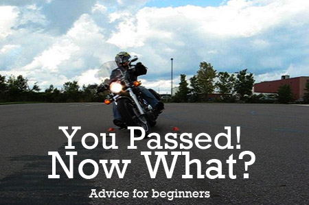 You passed the MSF beginners course! Whats next? Heres our advice on how to graduate from motorcycle-license holder to true-blue motorcycle rider.