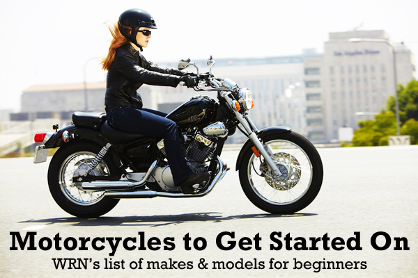 Our comprehensive list of the specific motorcycle models that have proved to be the best options for new women riders.